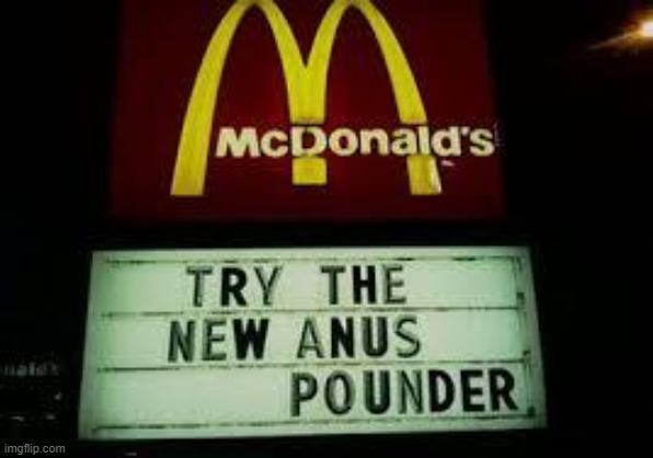 McDonald's Anus Pounder | image tagged in mcdonald's anus pounder | made w/ Imgflip meme maker
