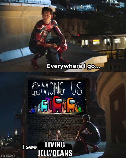 Among us is everywhere |  LIVING JELLYBEANS | image tagged in everywhere i go i see his face,funny,among us,memes,spiderman | made w/ Imgflip meme maker