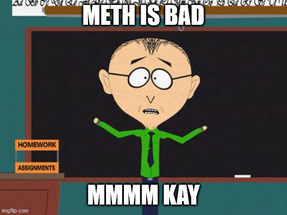 METH IS BAD MMMM KAY | image tagged in mkay | made w/ Imgflip meme maker