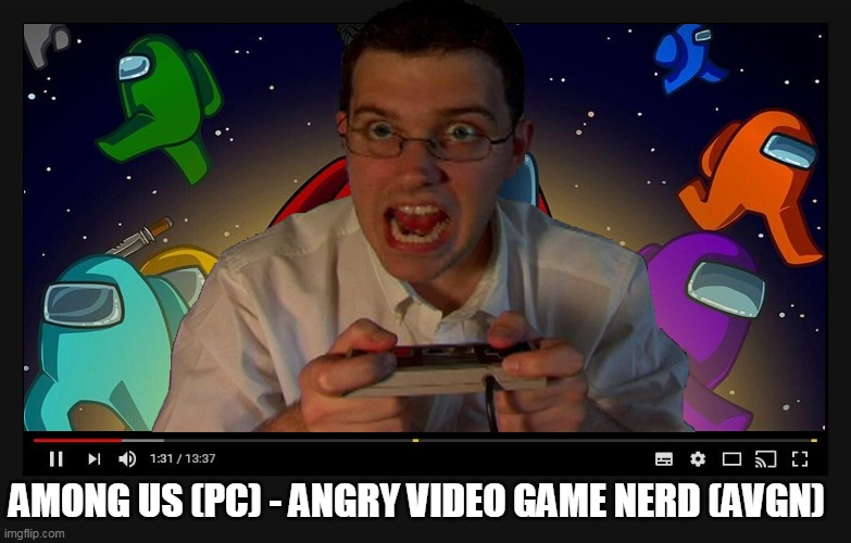 avgn reviews among us |  AMONG US (PC) - ANGRY VIDEO GAME NERD (AVGN) | image tagged in memes,funny,avgn,among us,angry video game nerd,the angry video game nerd | made w/ Imgflip meme maker