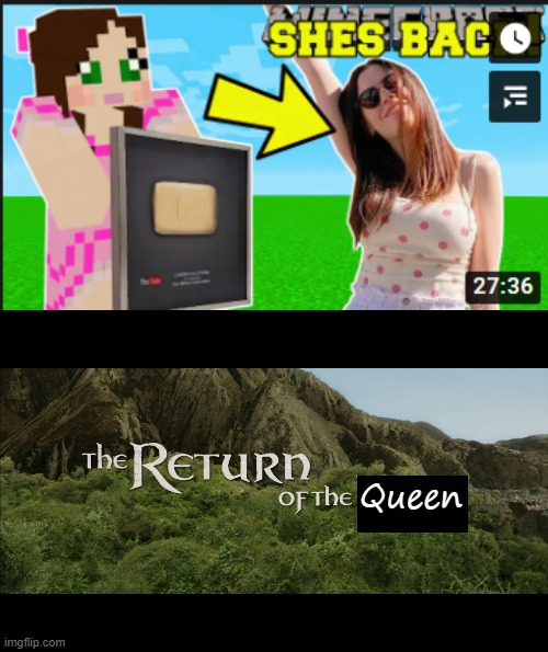 JEN'S BACK!!! |  Queen | image tagged in return of the king,queen,gaming,pro gamer move | made w/ Imgflip meme maker