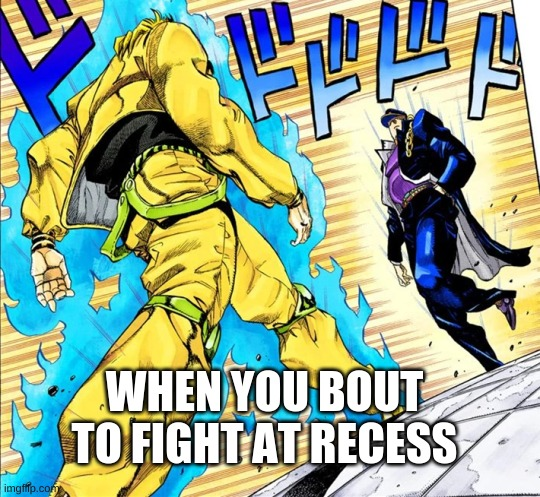 Jojo's Walk |  WHEN YOU BOUT TO FIGHT AT RECESS | image tagged in jojo's walk | made w/ Imgflip meme maker