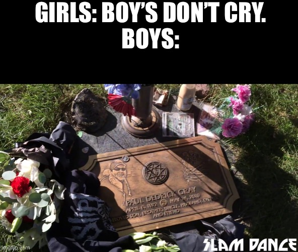 Paul Gray |  GIRLS: BOY'S DON'T CRY. BOYS: | image tagged in slipknot,paul gray,metal,heavy metal | made w/ Imgflip meme maker