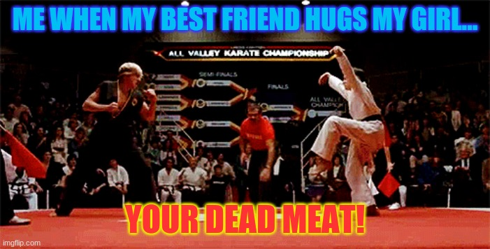 REVENGE! |  ME WHEN MY BEST FRIEND HUGS MY GIRL... YOUR DEAD MEAT! | image tagged in memes | made w/ Imgflip meme maker