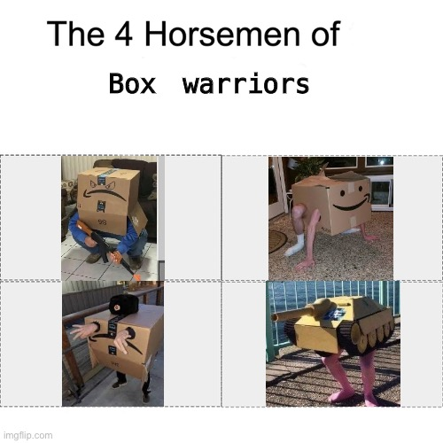 Four horsemen |  Box warriors | image tagged in four horsemen,fun,funny,cursed image,front page,frontpage | made w/ Imgflip meme maker