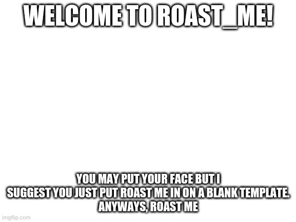 Welcome to roast_me - Imgflip