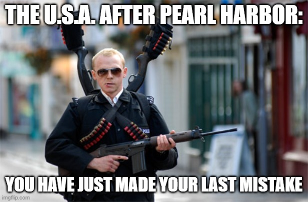 Oh, it's on like Donkey Kong |  THE U.S.A. AFTER PEARL HARBOR:; YOU HAVE JUST MADE YOUR LAST MISTAKE | image tagged in guy with gun | made w/ Imgflip meme maker