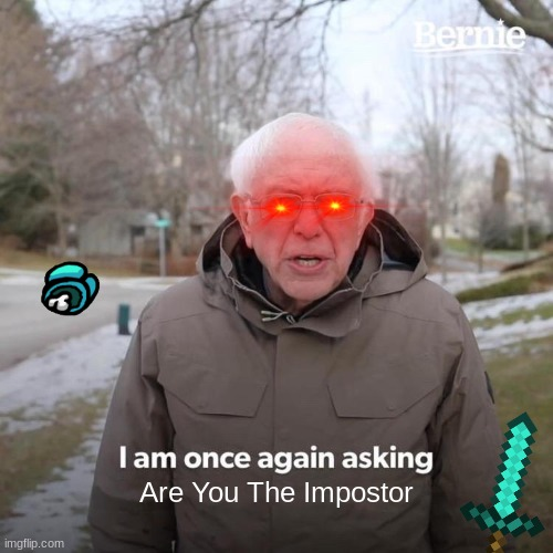 Bernie I Am Once Again Asking For Your Support Meme |  Are You The Impostor | image tagged in memes,bernie i am once again asking for your support | made w/ Imgflip meme maker