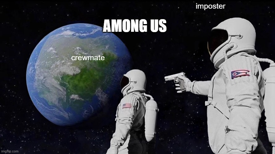 Always Has Been Meme |  AMONG US; imposter; crewmate | image tagged in memes,always has been | made w/ Imgflip meme maker