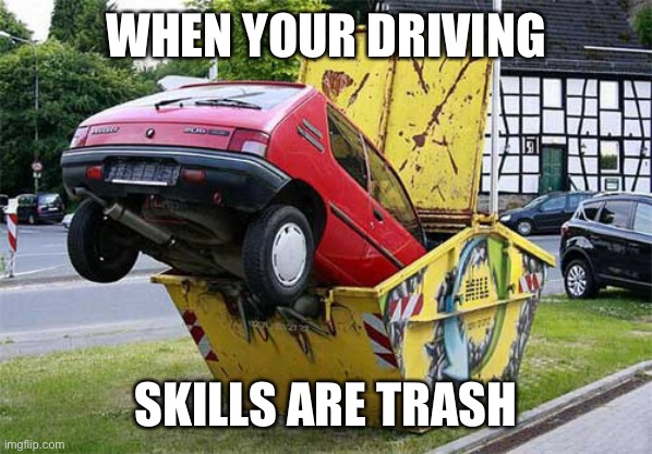 Terrible Driving |  WHEN YOUR DRIVING; SKILLS ARE TRASH | image tagged in funny car crash,funny,driving | made w/ Imgflip meme maker