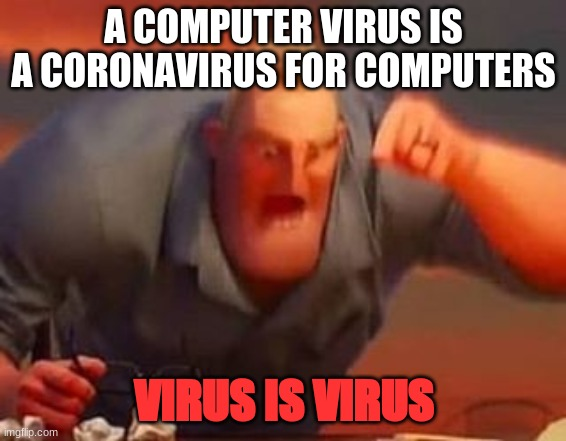 Mr incredible mad |  A COMPUTER VIRUS IS A CORONAVIRUS FOR COMPUTERS; VIRUS IS VIRUS | image tagged in mr incredible mad | made w/ Imgflip meme maker