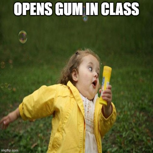 rip |  OPENS GUM IN CLASS | image tagged in run | made w/ Imgflip meme maker