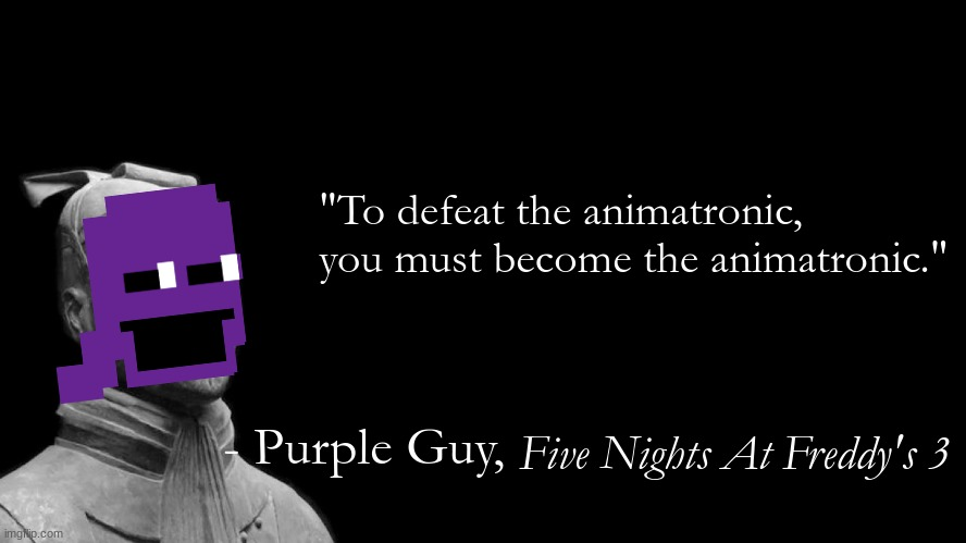 "Purple Guy Be Like |  ""To defeat the animatronic, you must become the animatronic.""; - Purple Guy, Five Nights At Freddy's 3 