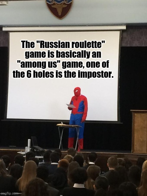 "Spiderman Presentation |  The ""Russian roulette"" game is basically an ""among us"" game, one of the 6 holes is the impostor. 