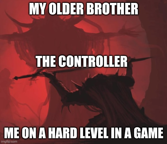 Offering the Sword |  MY OLDER BROTHER; THE CONTROLLER; ME ON A HARD LEVEL IN A GAME | image tagged in offering the sword | made w/ Imgflip meme maker