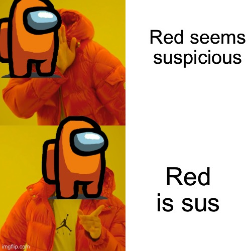 U sus |  Red seems suspicious; Red is sus | image tagged in memes,drake hotline bling,among us | made w/ Imgflip meme maker