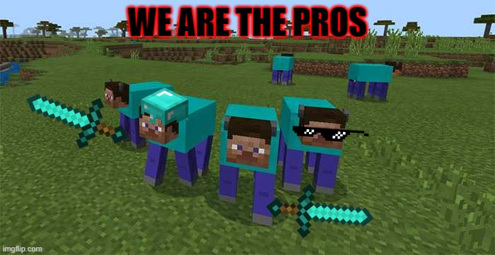 Minecraft pro cows |  WE ARE THE PROS | image tagged in me and the boys,funny | made w/ Imgflip meme maker