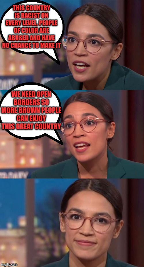 When yo spend more time in college blowing guys than learning |  THIS COUNTRY IS RACIST ON EVERY LEVEL, PEOPLE OF COLOR ARE ABUSED AND HAVE NO CHANCE TO MAKE IT; WE NEED OPEN BORDERS SO MORE BROWN PEOPLE CAN ENJOY THIS GREAT COUNTRY | image tagged in aoc dialog | made w/ Imgflip meme maker