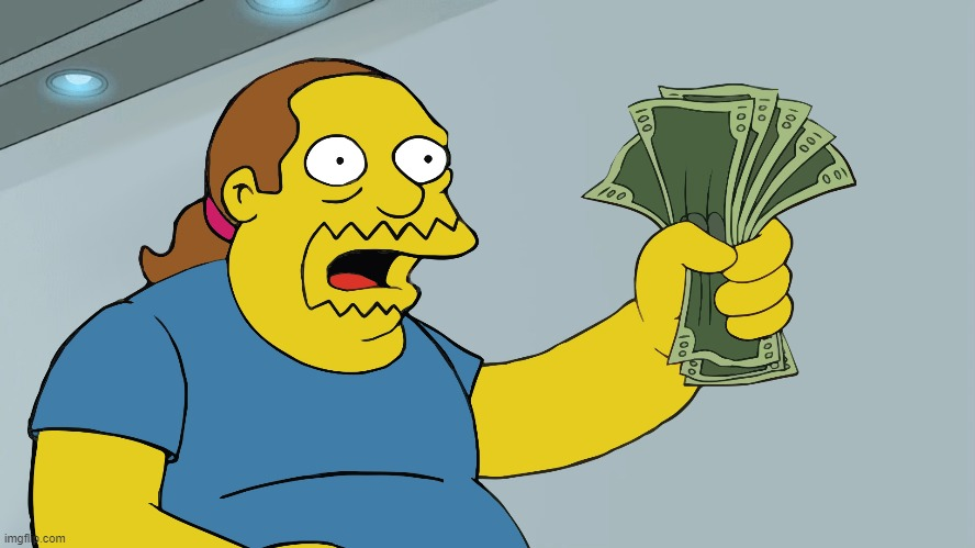 Comic Book Guy take my money | image tagged in comic book guy take my money | made w/ Imgflip meme maker