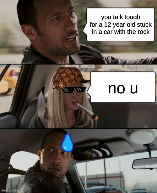 oh oooh oohhhhhhhhh oooooooooooooooohhhhhhh |  you talk tough for a 12 year old stuck in a car with the rock; no u | image tagged in memes,the rock driving | made w/ Imgflip meme maker