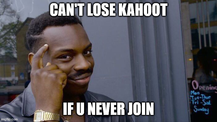 Roll Safe Think About It Meme |  CAN'T LOSE KAHOOT; IF U NEVER JOIN | image tagged in memes,roll safe think about it | made w/ Imgflip meme maker