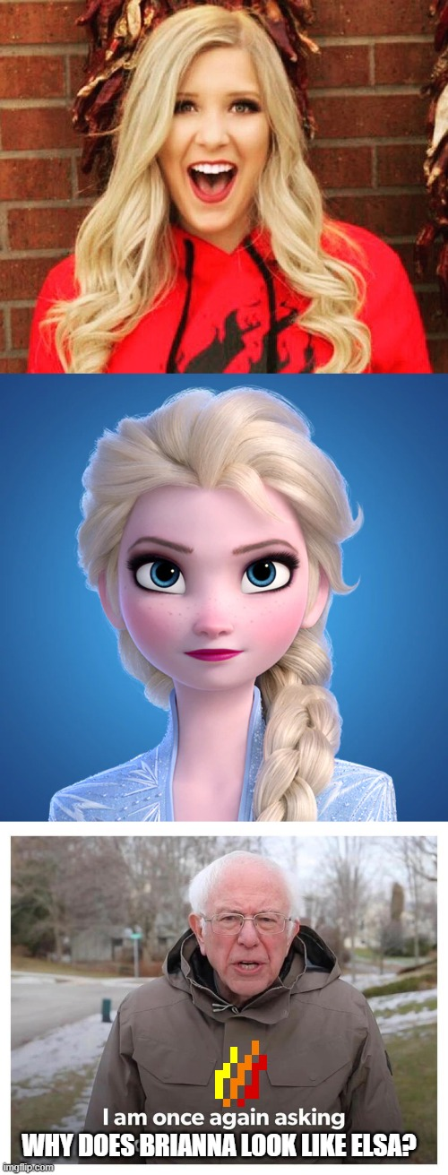 The resemblance here is uncanny |  WHY DOES BRIANNA LOOK LIKE ELSA? | image tagged in youtuber,disney,elsa frozen,bernie sanders | made w/ Imgflip meme maker