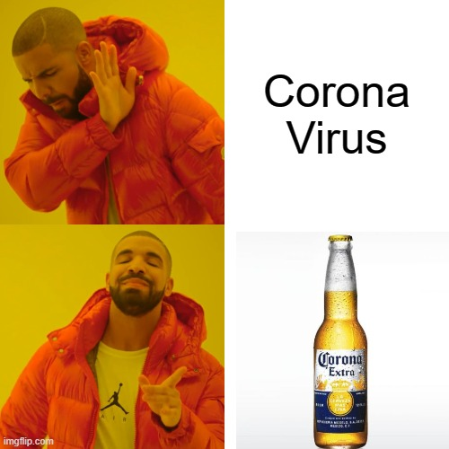 Drake knows what is right |  Corona Virus | image tagged in memes,drake hotline bling | made w/ Imgflip meme maker