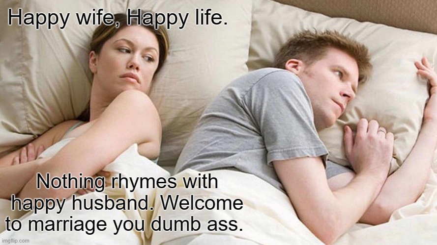No sandwich for you. |  Happy wife, Happy life. Nothing rhymes with happy husband. Welcome to marriage you dumb ass. | image tagged in memes,i bet he's thinking about other women,funny,marriage | made w/ Imgflip meme maker