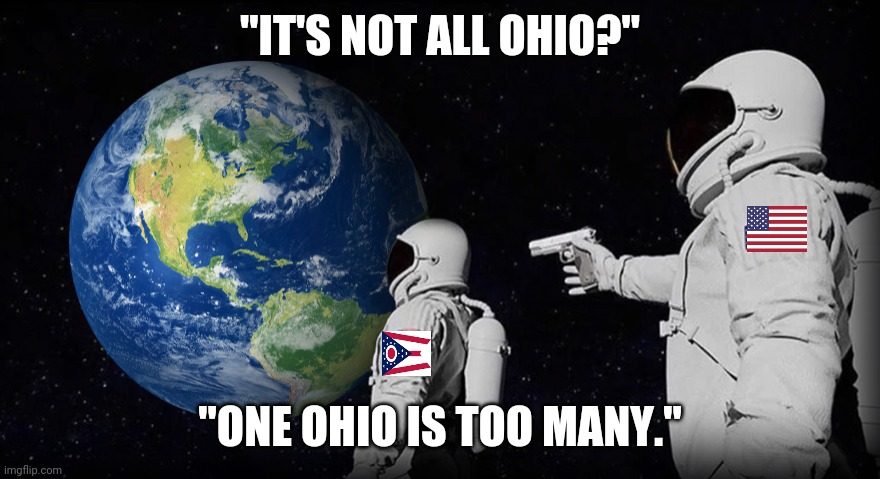 "Ohio...yuk. |  ""IT'S NOT ALL OHIO?""; ""ONE OHIO IS TOO MANY."" 