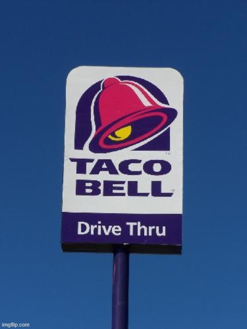 Taco Bell Sign | image tagged in taco bell sign | made w/ Imgflip meme maker