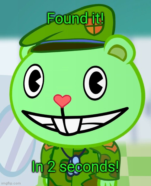 Flippy Smiles (HTF) | Found it! In 2 seconds! | image tagged in flippy smiles htf | made w/ Imgflip meme maker