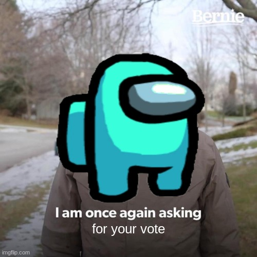 cyan needs your vote |  for your vote | image tagged in bernie i am once again asking for your support | made w/ Imgflip meme maker