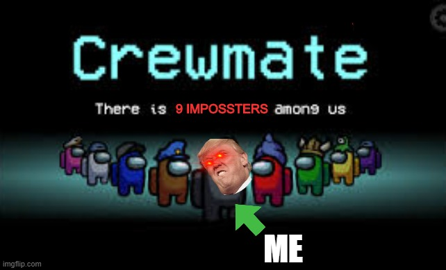 There is 1 imposter among us |  9 IMPOSSTERS; ME | image tagged in there is 1 imposter among us | made w/ Imgflip meme maker