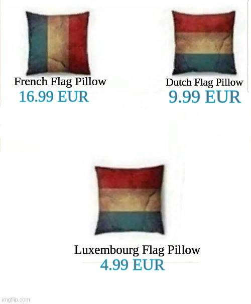 16.99 EUR; Dutch Flag Pillow; French Flag Pillow; 9.99 EUR; Luxembourg Flag Pillow; 4.99 EUR | image tagged in flags,pillow,scumbag europe,france,memes | made w/ Imgflip meme maker