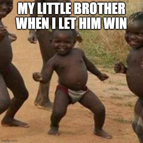 Third World Success Kid Meme |  MY LITTLE BROTHER WHEN I LET HIM WIN | image tagged in memes,third world success kid | made w/ Imgflip meme maker
