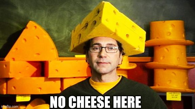 Loyal Cheesehead | NO CHEESE HERE | image tagged in loyal cheesehead | made w/ Imgflip meme maker