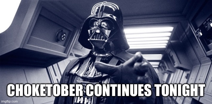 CHOKETOBER CONTINUES TONIGHT | image tagged in darth vader force choke | made w/ Imgflip meme maker