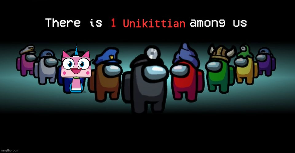 There is one Unikittian among us |  Unikittian | image tagged in there is one impostor among us,unikitty,the lego movie | made w/ Imgflip meme maker