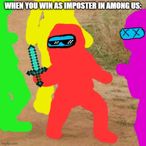 Plz like, this took a while to make |  WHEN YOU WIN AS IMPOSTER IN AMONG US: | image tagged in memes,third world success kid | made w/ Imgflip meme maker