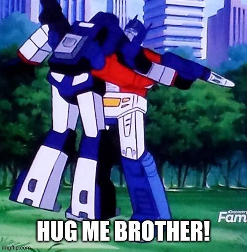 Hug me brother! | image tagged in hugs,transformers,optimus prime,soundwave,free hugs | made w/ Imgflip meme maker