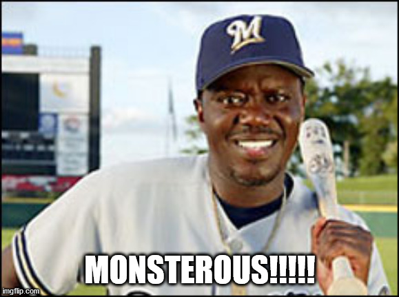 Monsterous |  MONSTEROUS!!!!! | image tagged in funny,berniemac,mr3000,monsterous | made w/ Imgflip meme maker