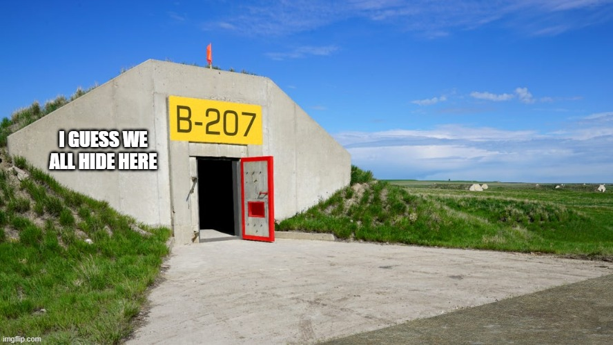 Bunker |  I GUESS WE ALL HIDE HERE | image tagged in bunker | made w/ Imgflip meme maker