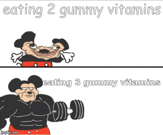 gummy vitamins |  eating 2 gummy vitamins; eating 3 gummy vitamins | image tagged in weak vs strong mickey,fun,memes | made w/ Imgflip meme maker
