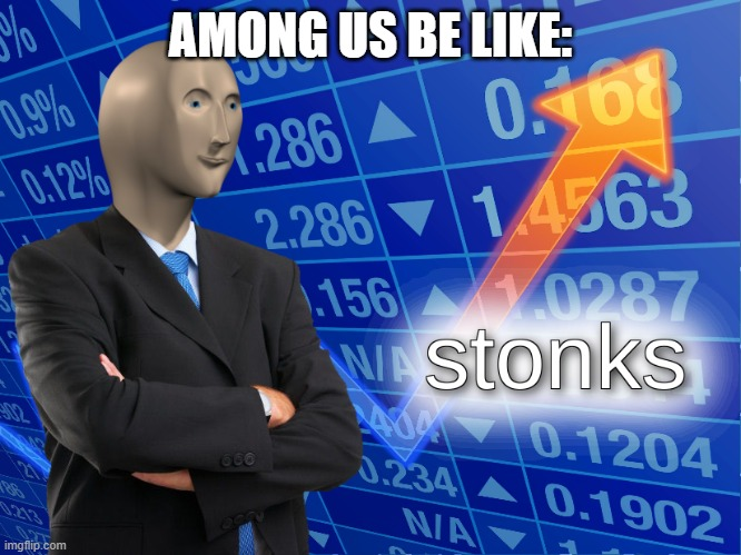 stonks | AMONG US BE LIKE: | image tagged in stonks | made w/ Imgflip meme maker