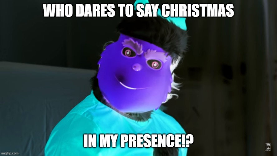 Negative Grinch |  WHO DARES TO SAY CHRISTMAS; IN MY PRESENCE!? | image tagged in the grinch,markiplier | made w/ Imgflip meme maker
