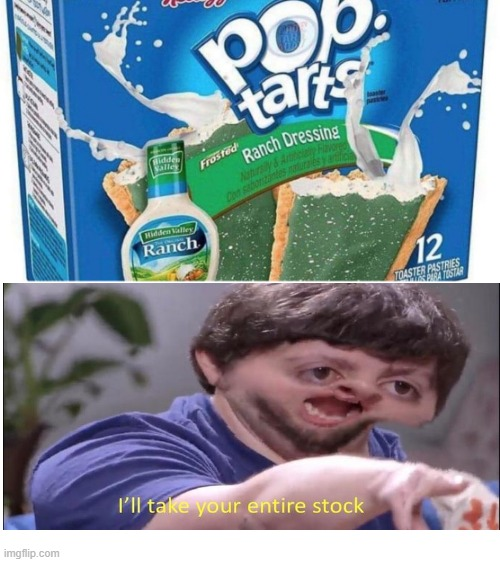 They ask what's my Favorite Pop Tart flavor is... | image tagged in ranch poptarts | made w/ Imgflip meme maker