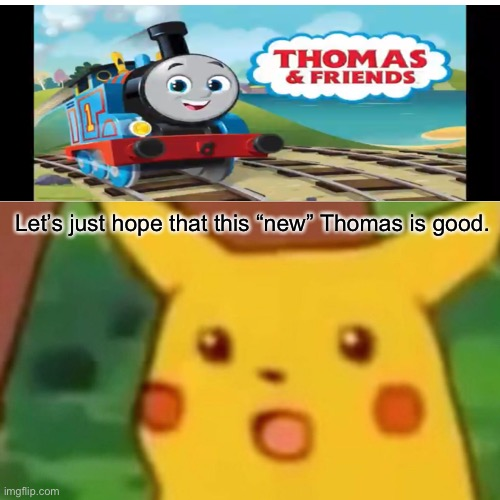 "Surprised Pikachu Meme |  Let's just hope that this ""new"" Thomas is good. 