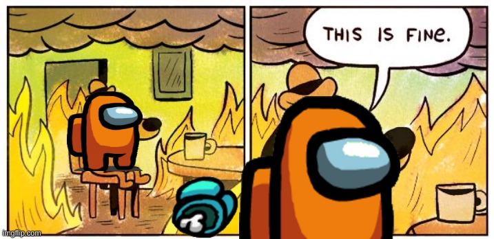This Is Fine | image tagged in memes,this is fine | made w/ Imgflip meme maker