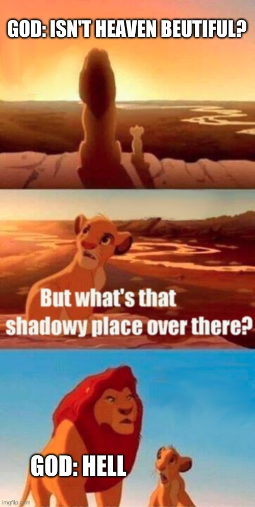 Simba Shadowy Place Meme |  GOD: ISN'T HEAVEN BEUTIFUL? GOD: HELL | image tagged in memes,simba shadowy place | made w/ Imgflip meme maker