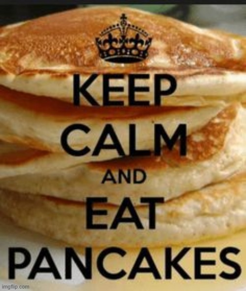 Keep calm and eat: Waffles? NO! Pancakes? YES | image tagged in pancakes,keep calm | made w/ Imgflip meme maker